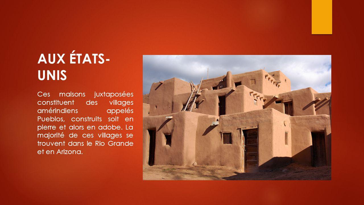 AUX ÉTATS- UNIS Ces maisons juxtaposées constituent des villages amérindiens appelés Pueblos, construits soit en pierre et alors en adobe. La majorité