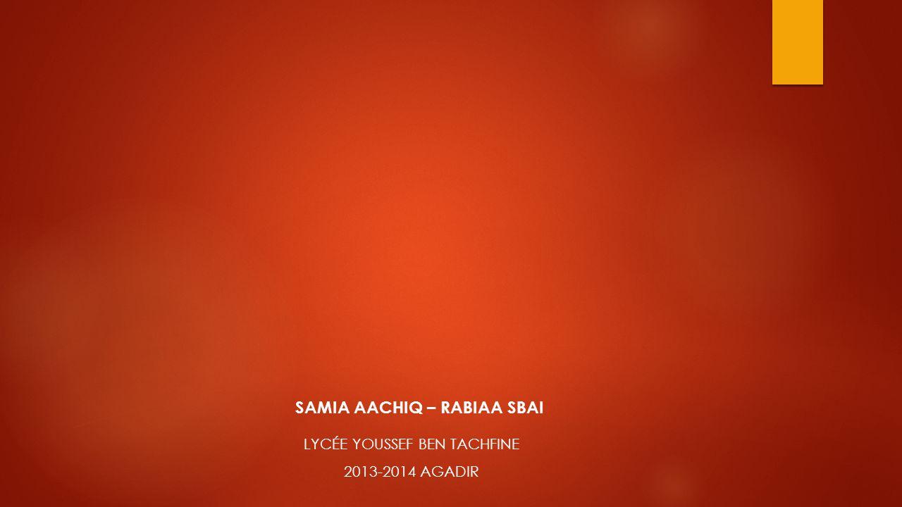 LYCÉE YOUSSEF BEN TACHFINE 2013-2014 AGADIR SAMIA AACHIQ – RABIAA SBAI