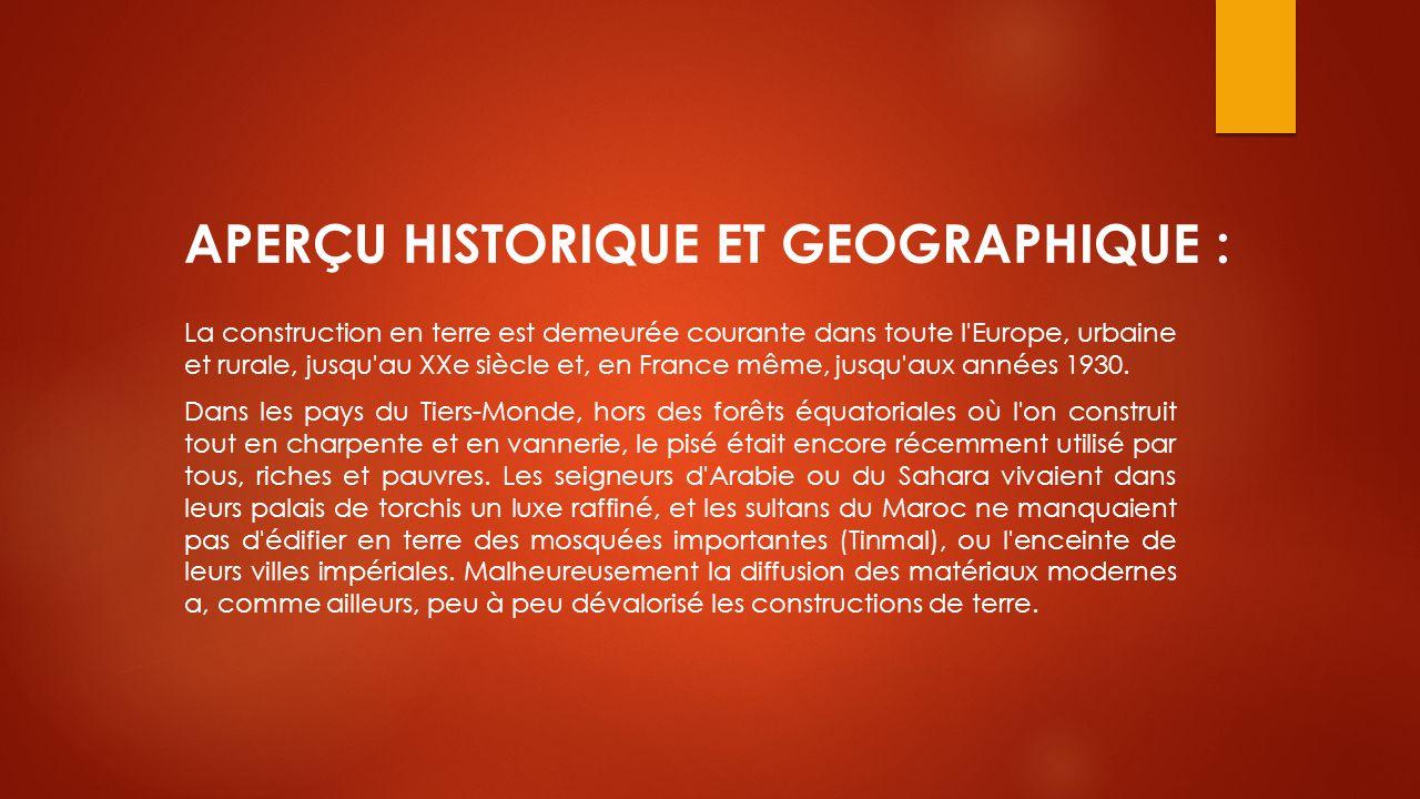 APERÇU HISTORIQUE ET GEOGRAPHIQUE : La construction en terre est demeurée courante dans toute l'Europe, urbaine et rurale, jusqu'au XXe siècle et, en