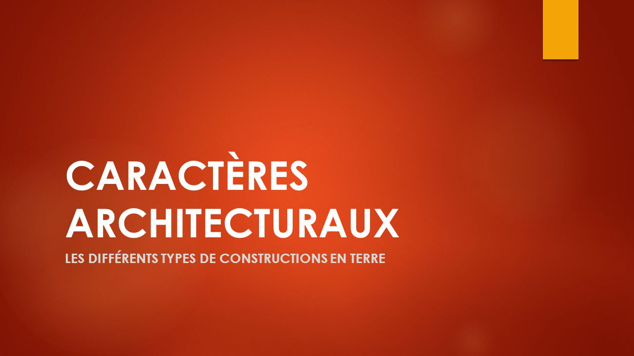 CARACTÈRES ARCHITECTURAUX LES DIFFÉRENTS TYPES DE CONSTRUCTIONS EN TERRE