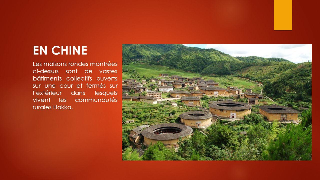 EN CHINE Les maisons rondes montrées ci-dessus sont de vastes bâtiments collectifs ouverts sur une cour et fermés sur l'extérieur dans lesquels vivent