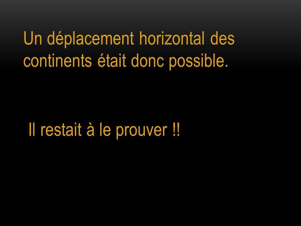 Un déplacement horizontal des continents était donc possible. Il restait à le prouver !!