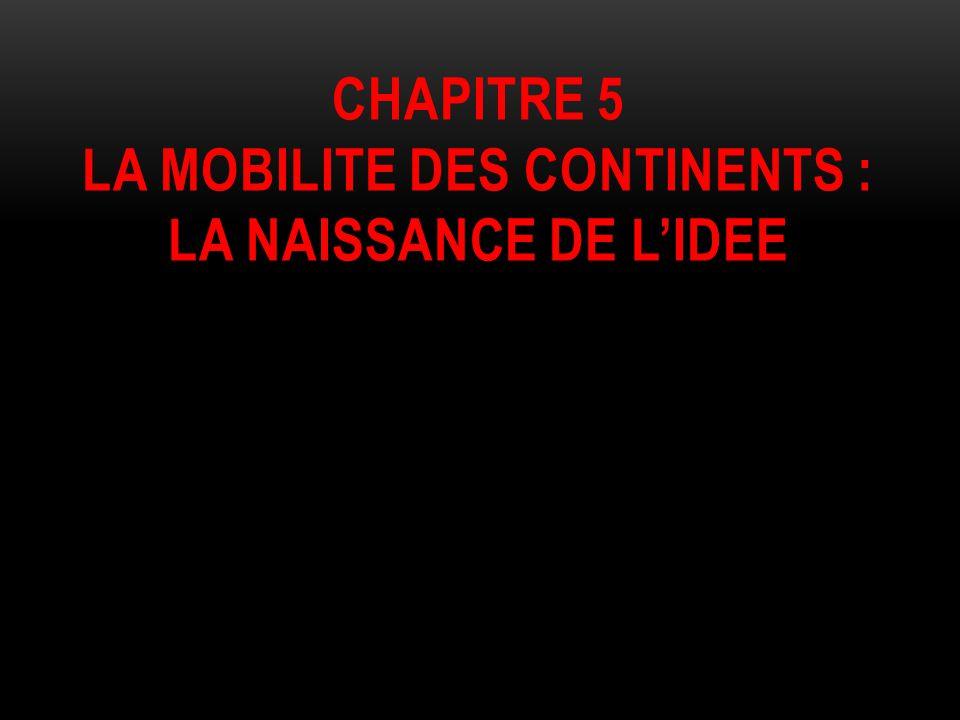 CHAPITRE 5 LA MOBILITE DES CONTINENTS : LA NAISSANCE DE L'IDEE