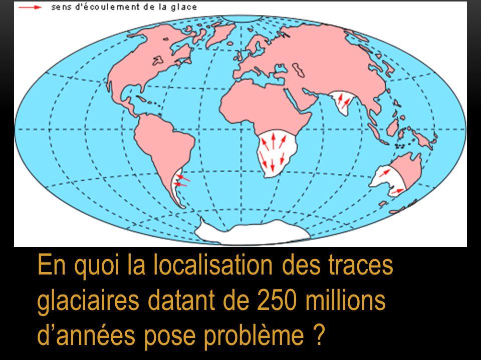 En quoi la localisation des traces glaciaires datant de 250 millions d'années pose problème ?