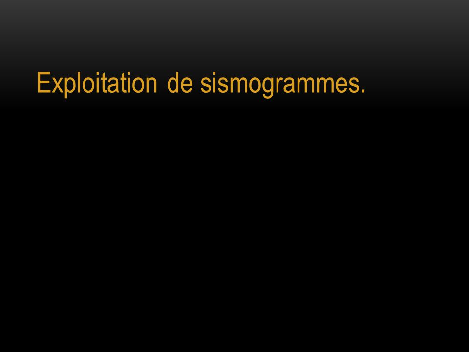 Exploitation de sismogrammes.