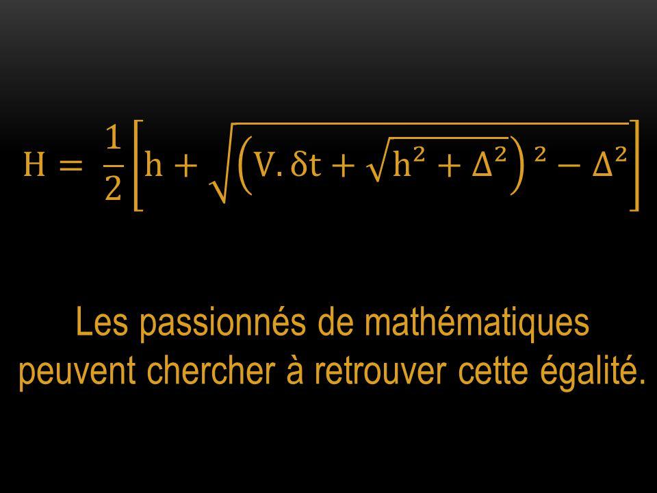 Les passionnés de mathématiques peuvent chercher à retrouver cette égalité.