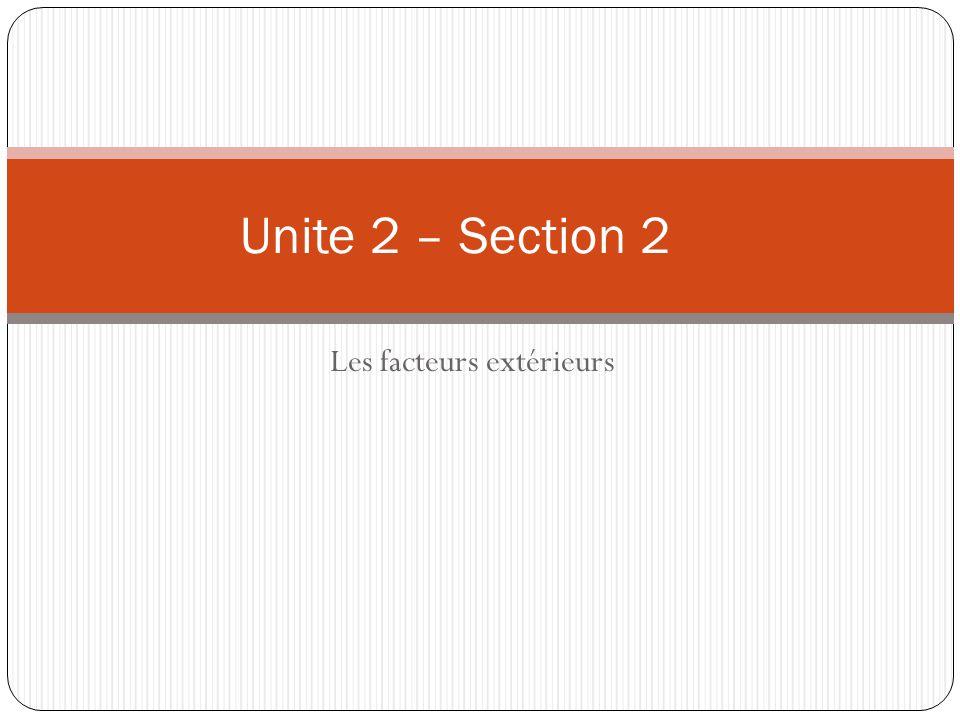 Unite 2 – Section 2 Les facteurs extérieurs