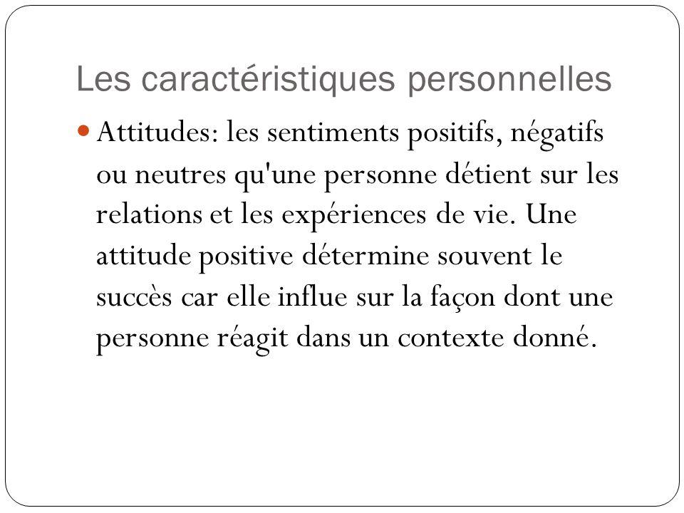 Les caractéristiques personnelles Attitudes: les sentiments positifs, négatifs ou neutres qu une personne détient sur  les relations et les expériences de vie.