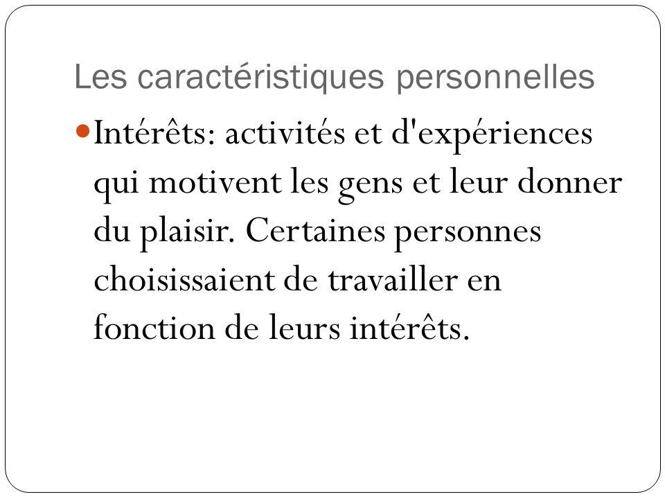 Les caractéristiques personnelles Intérêts: activités et d expériences qui motivent les gens et leur donner du plaisir.