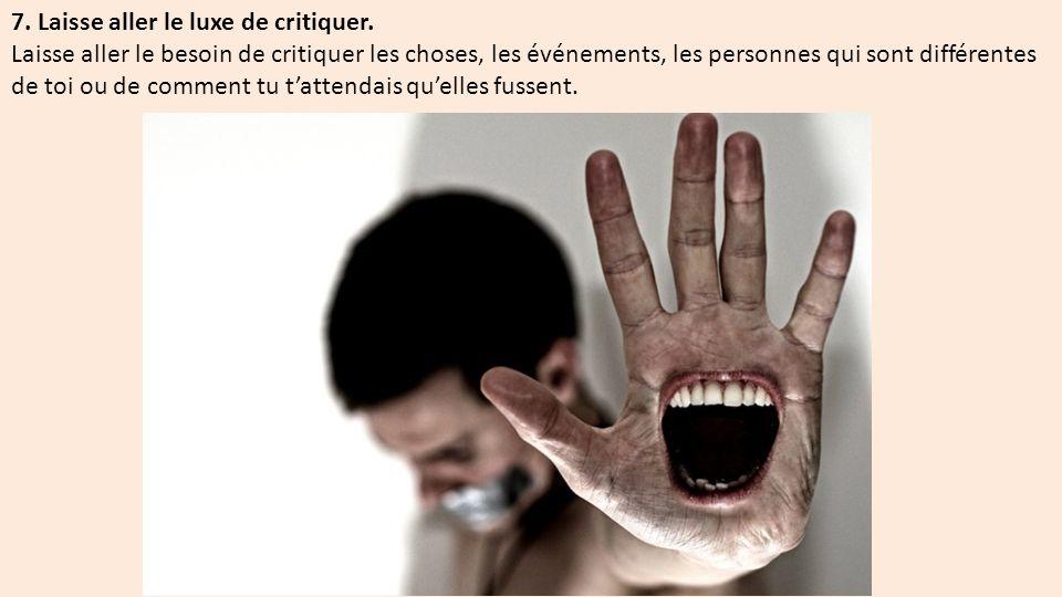 7.Laisse aller le luxe de critiquer.