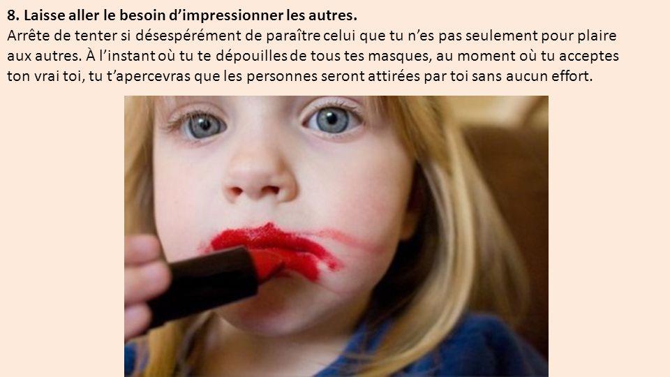 8.Laisse aller le besoin d'impressionner les autres.