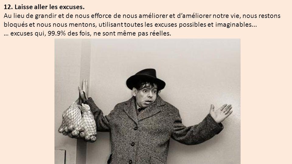 12.Laisse aller les excuses.
