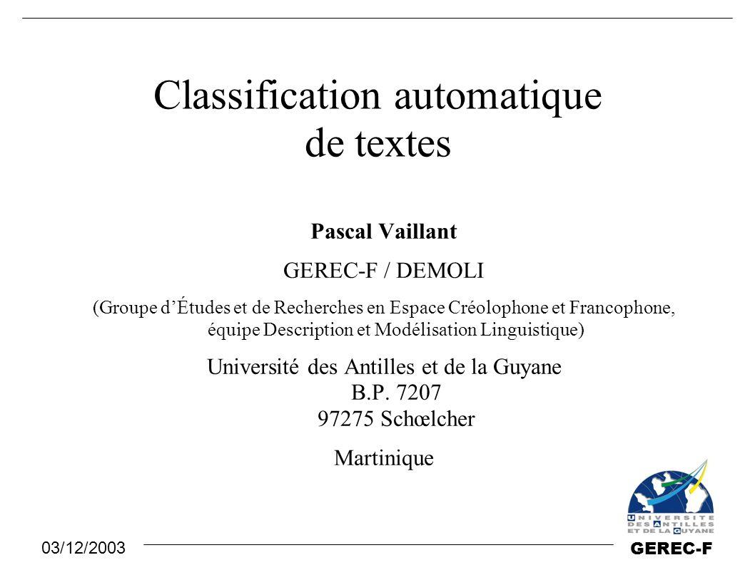 03/12/2003 GEREC-F Classification automatique La classification automatique de textes consiste à attribuer une catégorie à chaque texte.