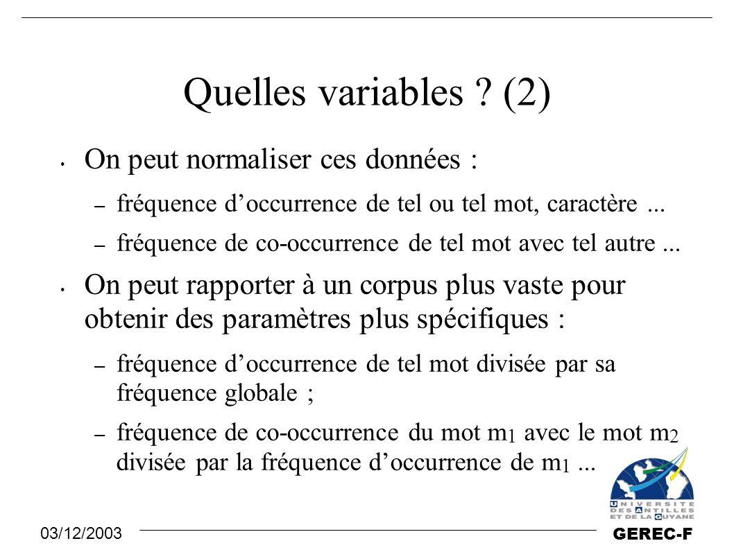 03/12/2003 GEREC-F Quelles variables ? (2) On peut normaliser ces données : – fréquence d'occurrence de tel ou tel mot, caractère... – fréquence de co