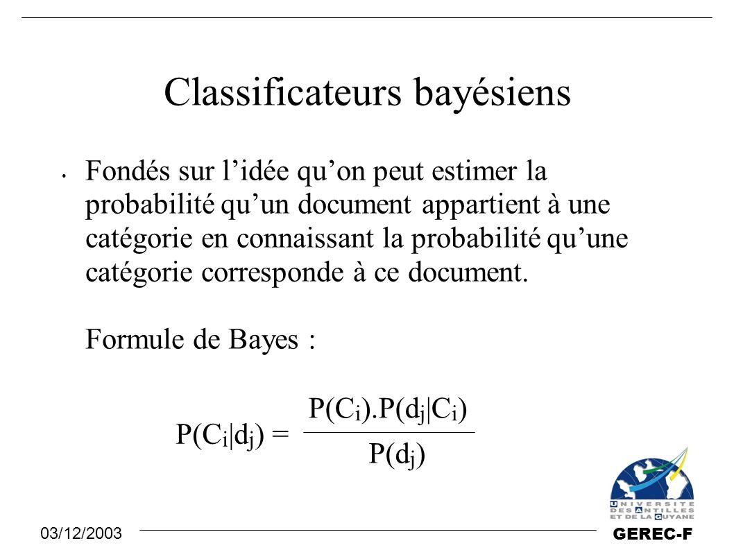 03/12/2003 GEREC-F Classificateurs bayésiens Fondés sur l'idée qu'on peut estimer la probabilité qu'un document appartient à une catégorie en connaiss
