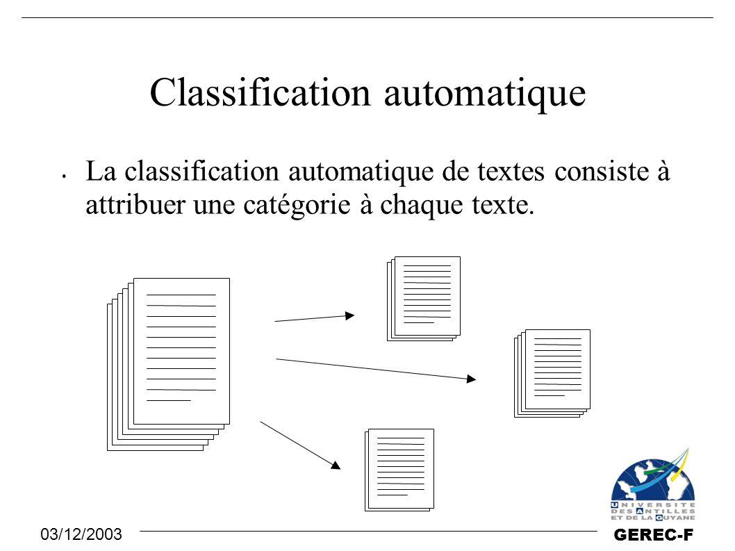 03/12/2003 GEREC-F Apprentissage automatique (3) On se fonde sur la connaissance préalable des bonnes catégories pour les documents du corpus d'apprentissage (apprentissage supervisé).