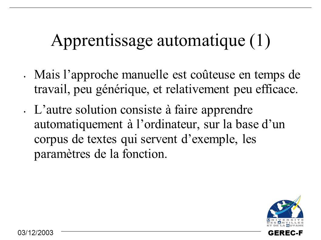 03/12/2003 GEREC-F Apprentissage automatique (1) Mais l'approche manuelle est coûteuse en temps de travail, peu générique, et relativement peu efficac