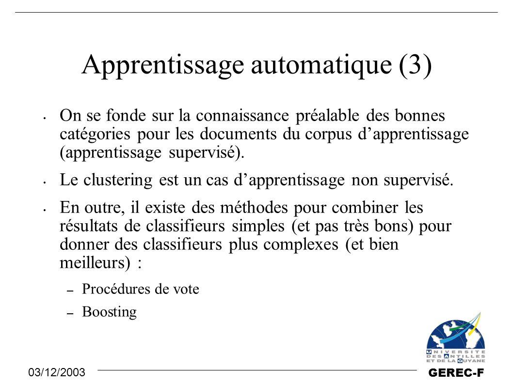 03/12/2003 GEREC-F Apprentissage automatique (3) On se fonde sur la connaissance préalable des bonnes catégories pour les documents du corpus d'appren