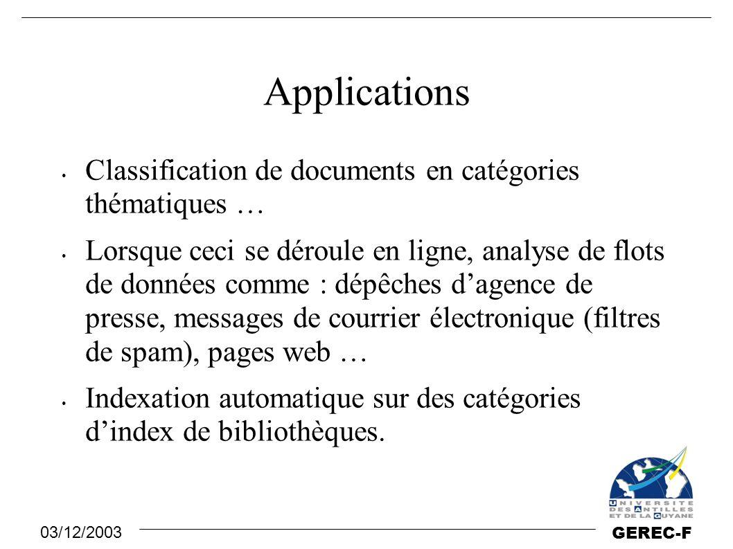 03/12/2003 GEREC-F Applications Classification de documents en catégories thématiques … Lorsque ceci se déroule en ligne, analyse de flots de données