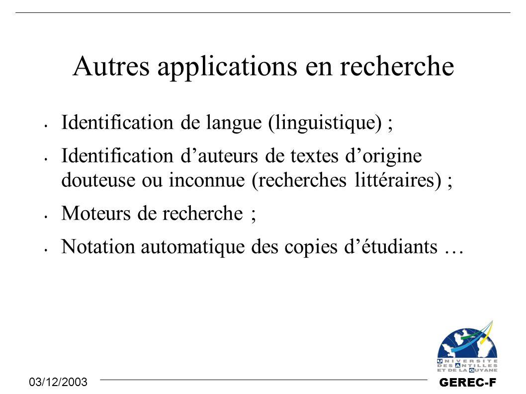 03/12/2003 GEREC-F Autres applications en recherche Identification de langue (linguistique) ; Identification d'auteurs de textes d'origine douteuse ou