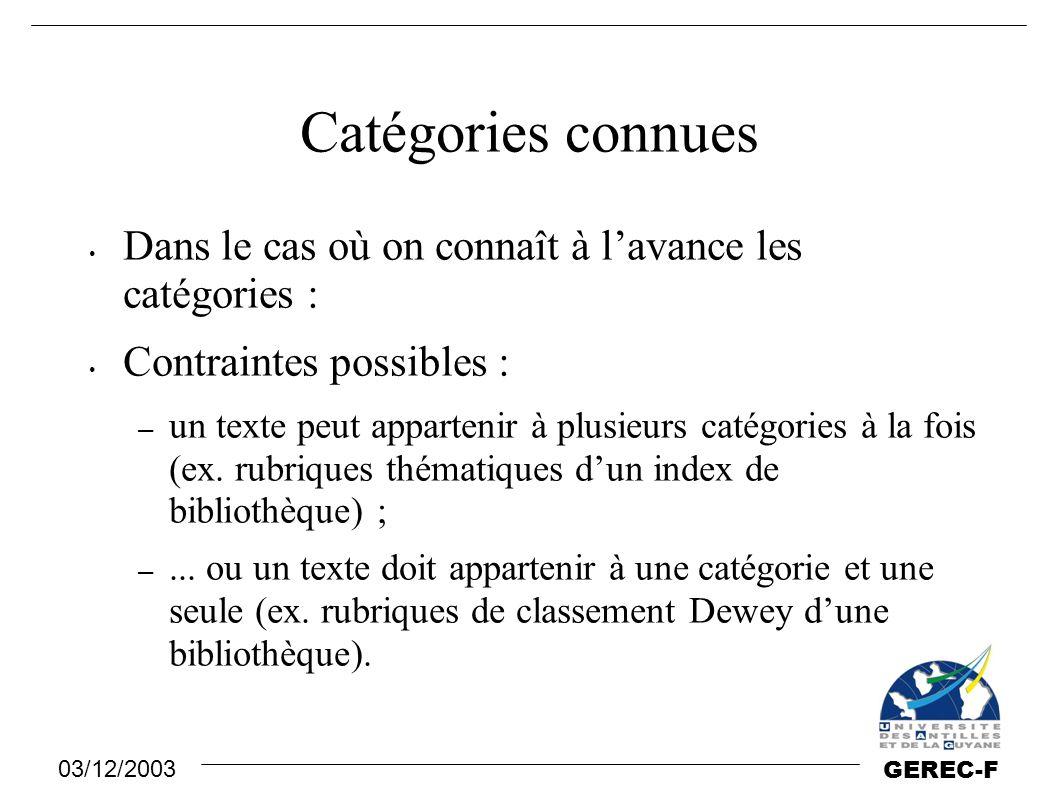 03/12/2003 GEREC-F Catégories connues Dans le cas où on connaît à l'avance les catégories : Contraintes possibles : – un texte peut appartenir à plusi