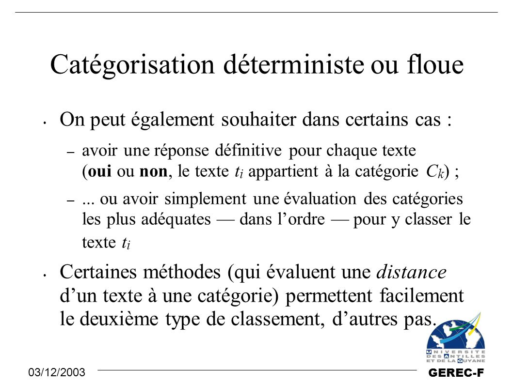 03/12/2003 GEREC-F Méthodes géométriques Méthode du centroïde : on calcule le centroïde de chaque catégorie, puis on attribue à chaque document la catégorie du centroïde le plus proche.