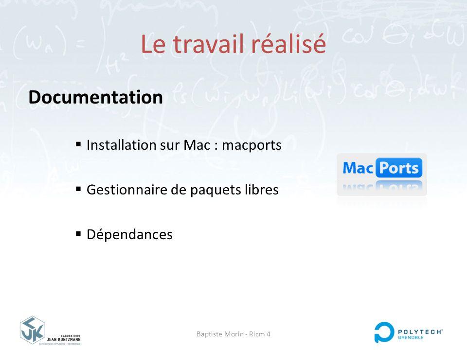 Baptiste Morin - Ricm 4 Le travail réalisé Documentation  Installation sur Mac : macports  Gestionnaire de paquets libres  Dépendances
