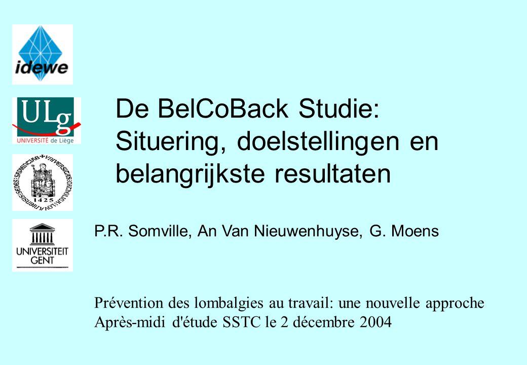 De BelCoBack Studie: Situering, doelstellingen en belangrijkste resultaten P.R. Somville, An Van Nieuwenhuyse, G. Moens Prévention des lombalgies au t