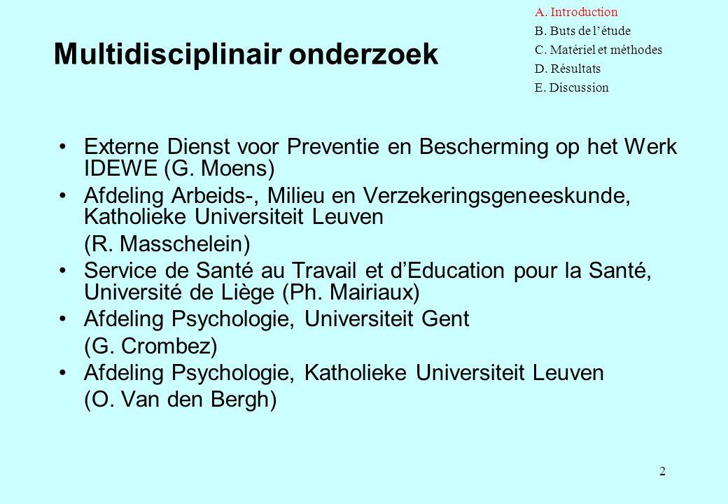 2 Multidisciplinair onderzoek Externe Dienst voor Preventie en Bescherming op het Werk IDEWE (G. Moens) Afdeling Arbeids-, Milieu en Verzekeringsgenee