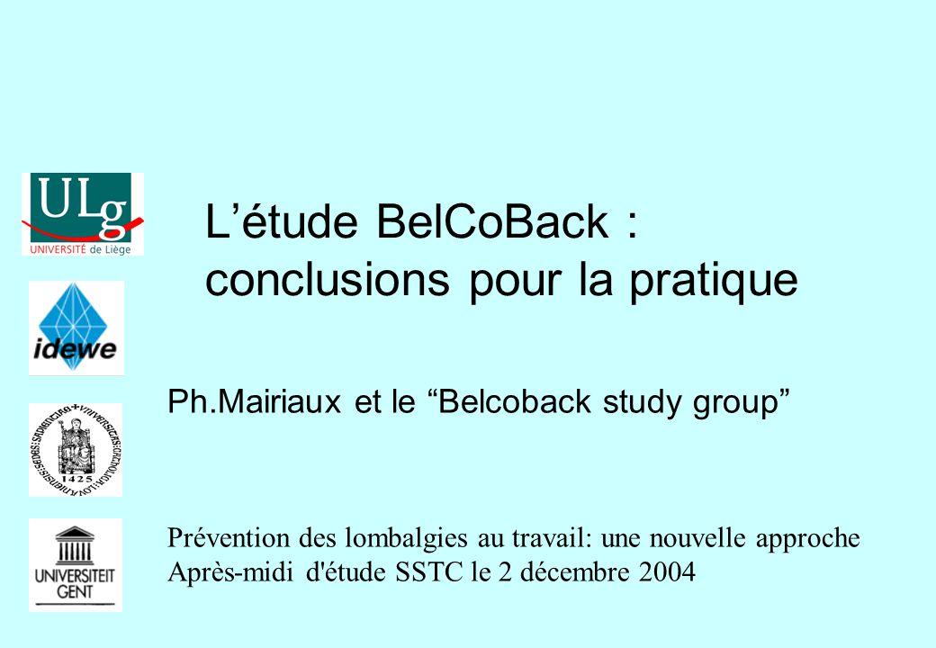 """L'étude BelCoBack : conclusions pour la pratique Ph.Mairiaux et le """"Belcoback study group"""" Prévention des lombalgies au travail: une nouvelle approche"""
