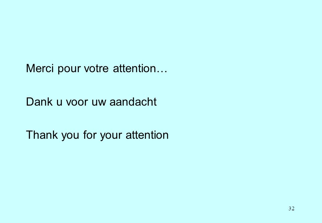 32 Merci pour votre attention… Dank u voor uw aandacht Thank you for your attention