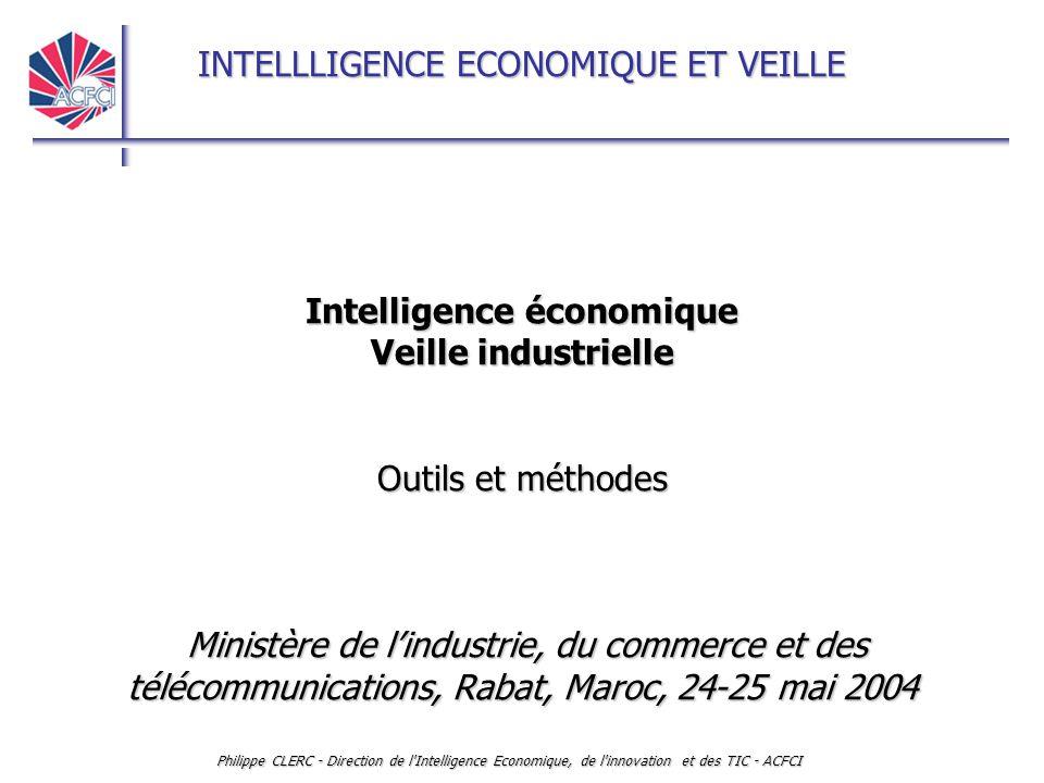INTELLLIGENCE ECONOMIQUE ET VEILLE Philippe CLERC - Direction de l'Intelligence Economique, de l'innovation et des TIC - ACFCI Intelligence économique