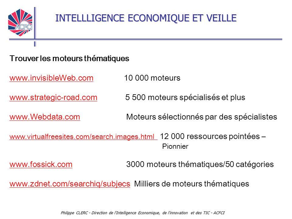 INTELLLIGENCE ECONOMIQUE ET VEILLE Philippe CLERC - Direction de l'Intelligence Economique, de l'innovation et des TIC - ACFCI Trouver les moteurs thé
