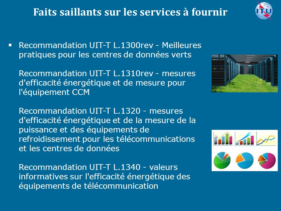 Committed to connecting the world  Recommandation UIT-T L.1300rev - Meilleures pratiques pour les centres de données verts Recommandation UIT-T L.131