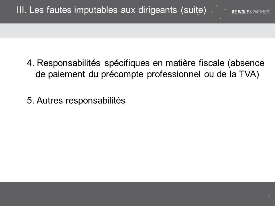 4. Responsabilités spécifiques en matière fiscale (absence de paiement du précompte professionnel ou de la TVA) 5. Autres responsabilités 7 III. Les f