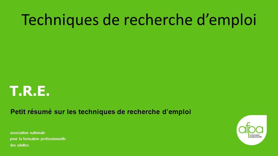 T.R.E. Petit résumé sur les techniques de recherche d'emploi association nationale pour la formation professionnelle des adultes Techniques de recherc