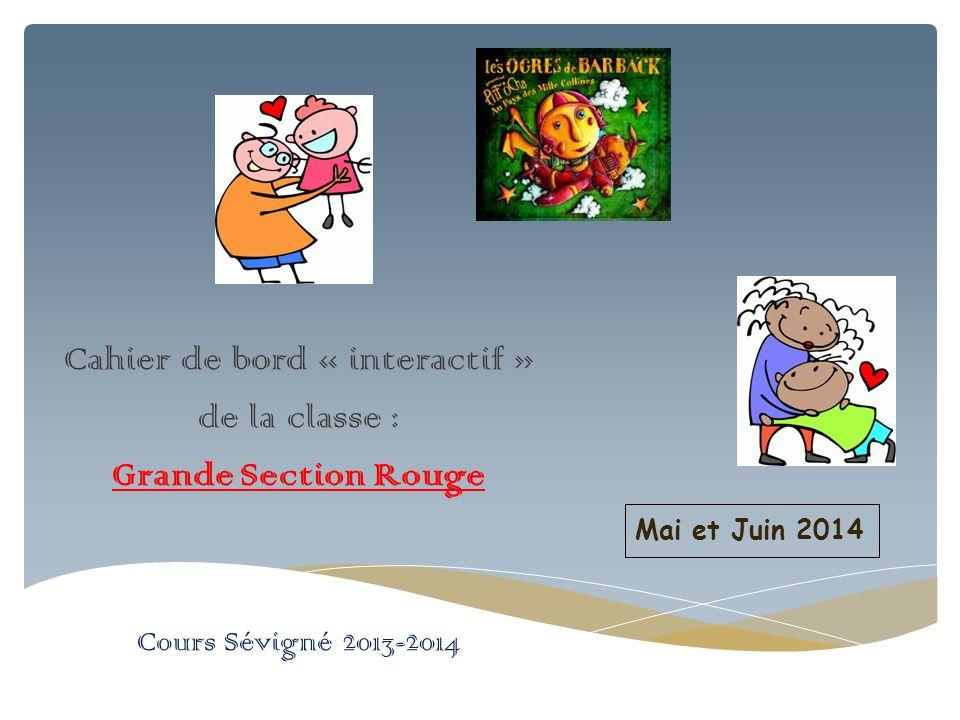 Cahier de bord « interactif » de la classe : Grande Section Rouge Cours Sévigné 2013-2014 Mai et Juin 2014