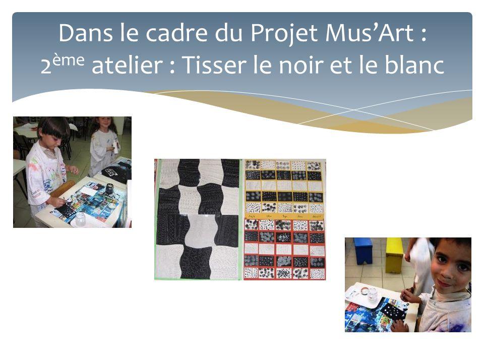 Dans le cadre du Projet Mus'Art : 2 ème atelier : Tisser le noir et le blanc