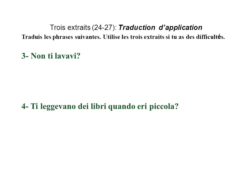 Trois extraits (24-27): Traduction d'application Traduis les phrases suivantes.