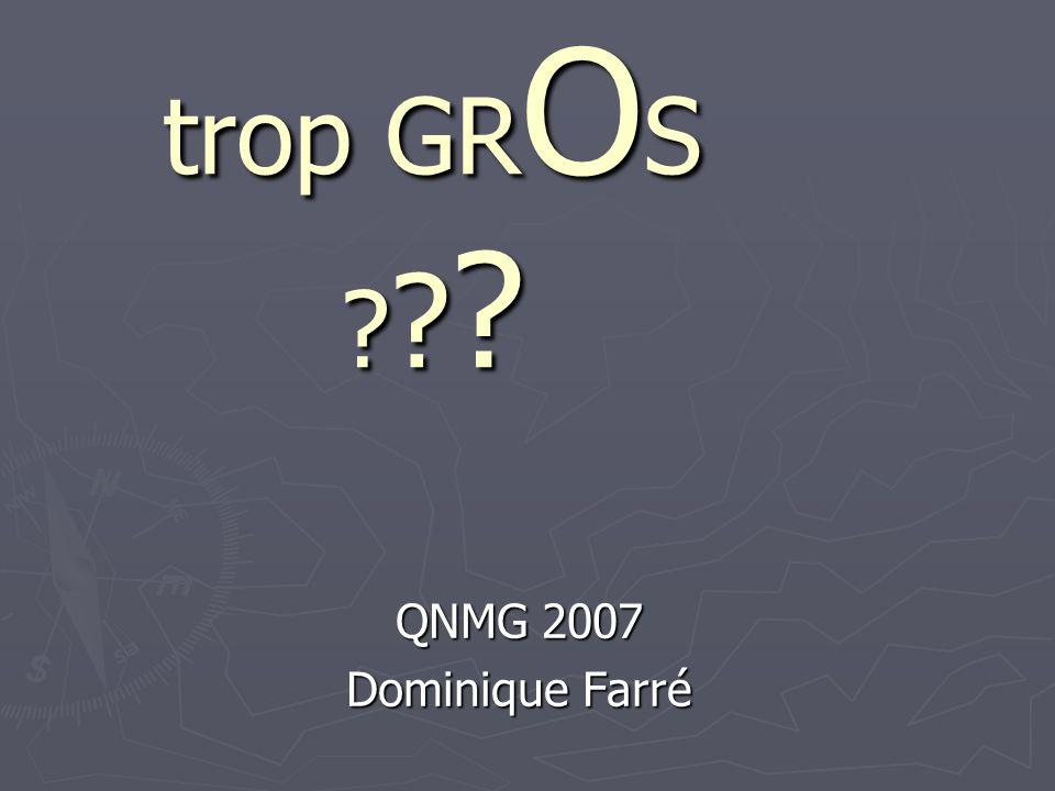 trop GR O S ? ? ? QNMG 2007 Dominique Farré