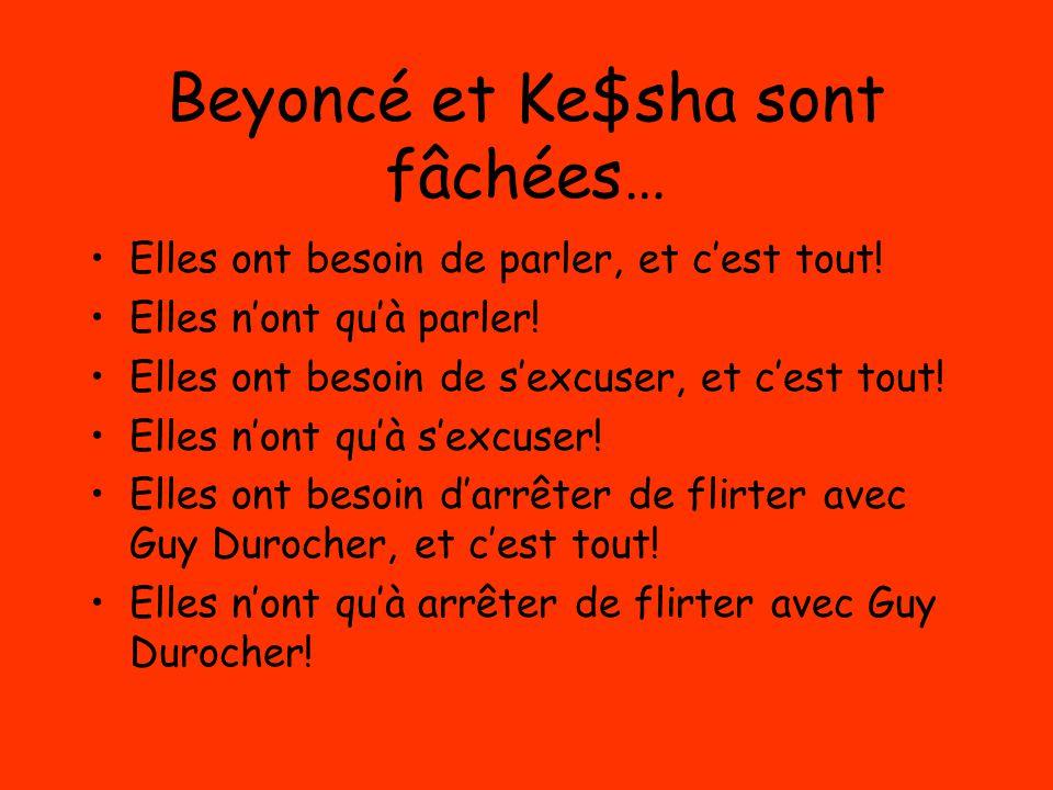 Beyoncé et Ke$sha sont fâchées… Elles ont besoin de parler, et c'est tout! Elles n'ont qu'à parler! Elles ont besoin de s'excuser, et c'est tout! Elle