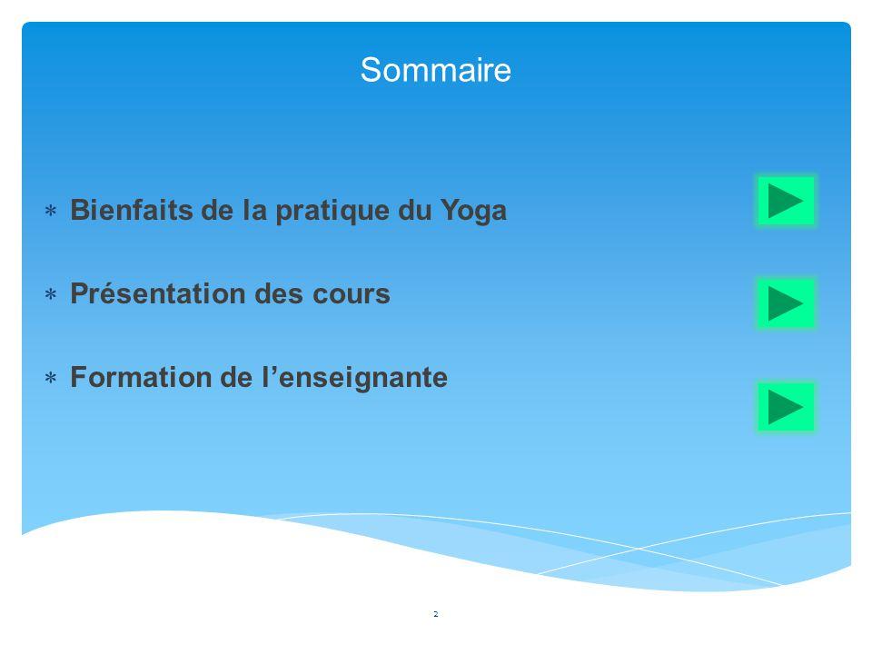 Sommaire 2  Bienfaits de la pratique du Yoga  Présentation des cours  Formation de l'enseignante