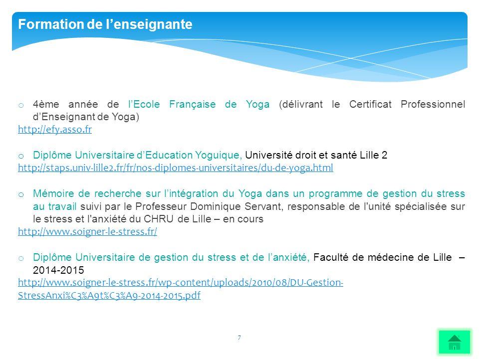 7 Formation de l'enseignante o 4ème année de l'Ecole Française de Yoga (délivrant le Certificat Professionnel d'Enseignant de Yoga) http://efy.asso.fr