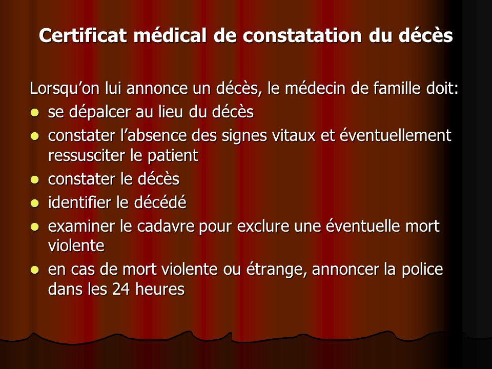 Certificat médical de constatation du décès Lorsqu'on lui annonce un décès, le médecin de famille doit: se dépalcer au lieu du décès se dépalcer au li