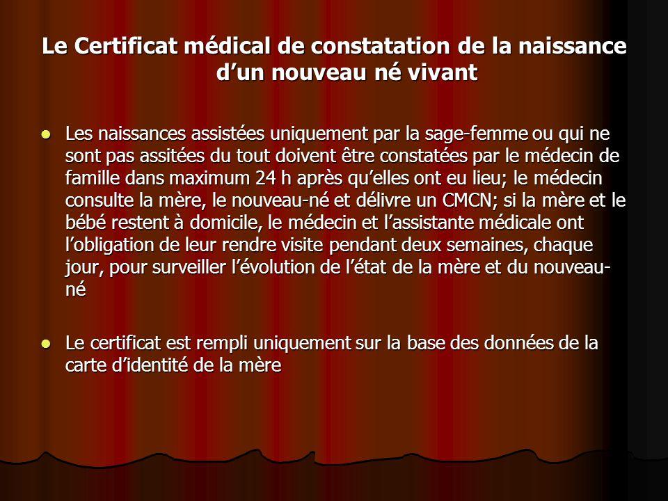 Le Certificat médical de constatation de la naissance d'un nouveau né vivant Les naissances assistées uniquement par la sage-femme ou qui ne sont pas