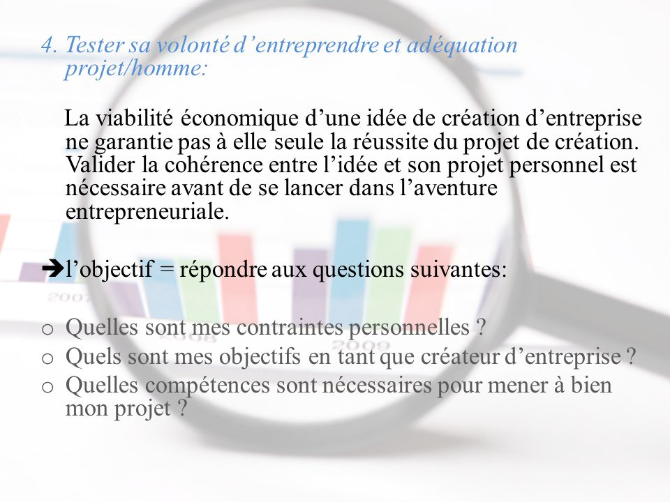 4. Tester sa volonté d'entreprendre et adéquation projet/homme: La viabilité économique d'une idée de création d'entreprise ne garantie pas à elle seu