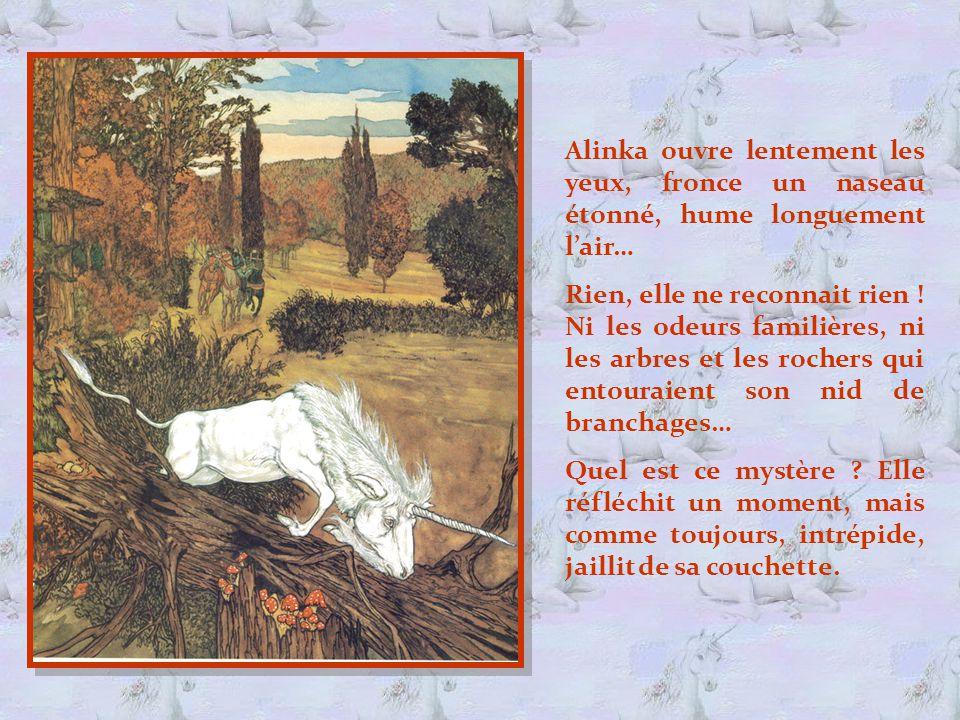 Alinka ouvre lentement les yeux, fronce un naseau étonné, hume longuement l'air… Rien, elle ne reconnait rien .
