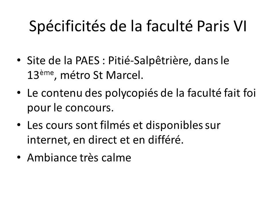 Spécificités de la faculté Paris VI Site de la PAES : Pitié-Salpêtrière, dans le 13 ème, métro St Marcel. Le contenu des polycopiés de la faculté fait