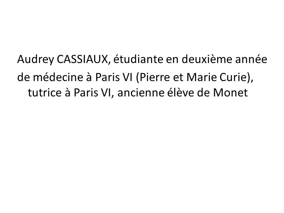 Audrey CASSIAUX, étudiante en deuxième année de médecine à Paris VI (Pierre et Marie Curie), tutrice à Paris VI, ancienne élève de Monet