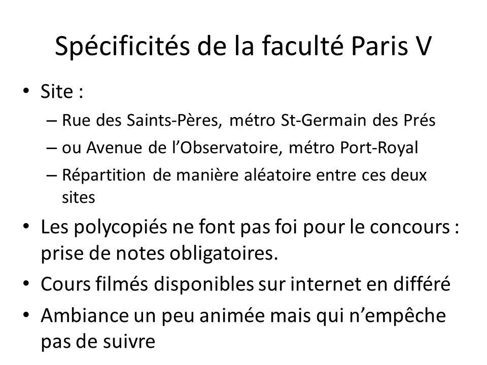 Spécificités de la faculté Paris V Site : – Rue des Saints-Pères, métro St-Germain des Prés – ou Avenue de l'Observatoire, métro Port-Royal – Répartit